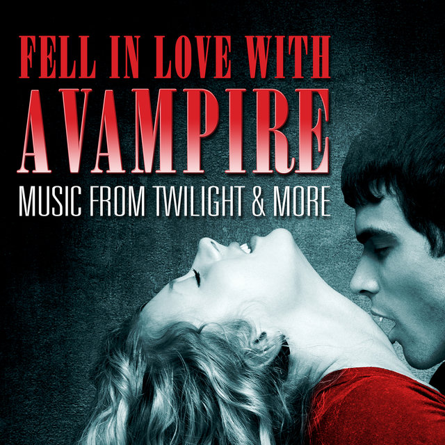 Fell in Love with a Vampire - Music from Twilight & More