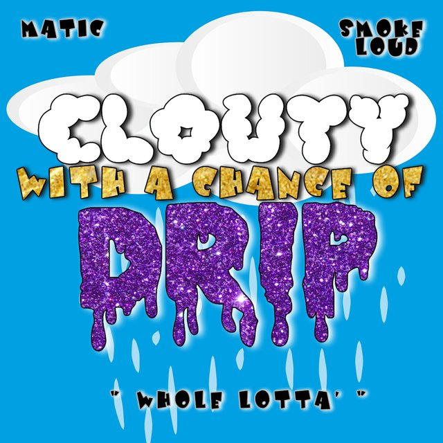 Clouty With a Chance of Drip