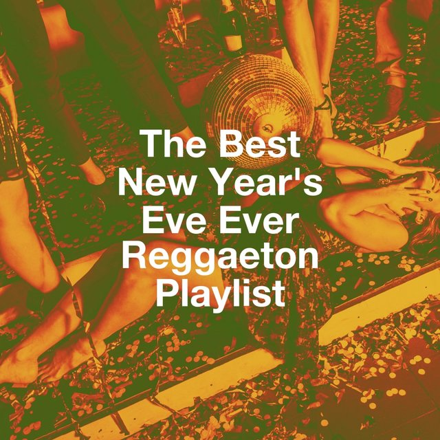 The Best New Year'S Eve Ever Reggaeton Playlist
