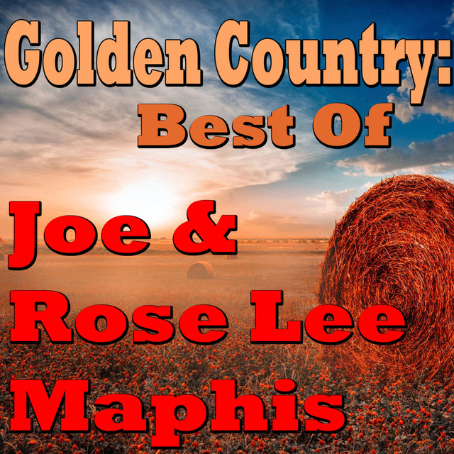 Golden Country: Best Of Joe & Rose Lee Maphis