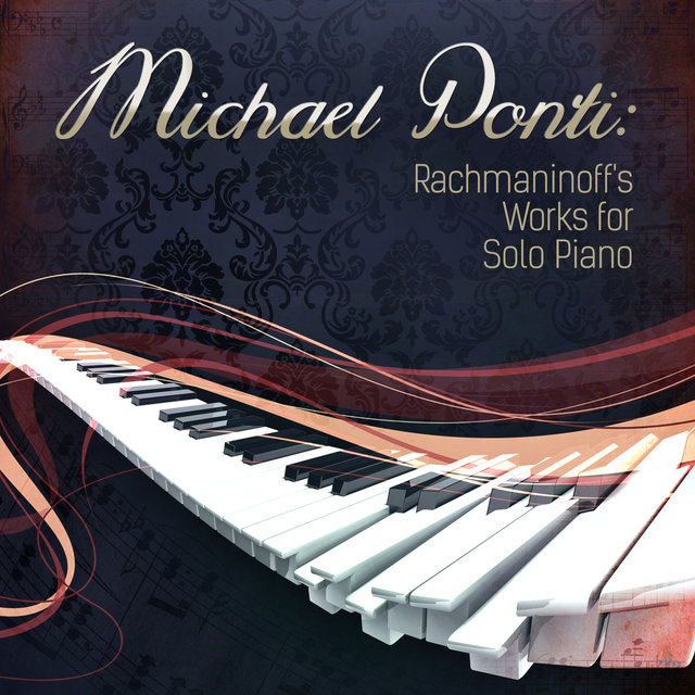 Michael Ponti: Rachmaninoff's Works for Solo Piano