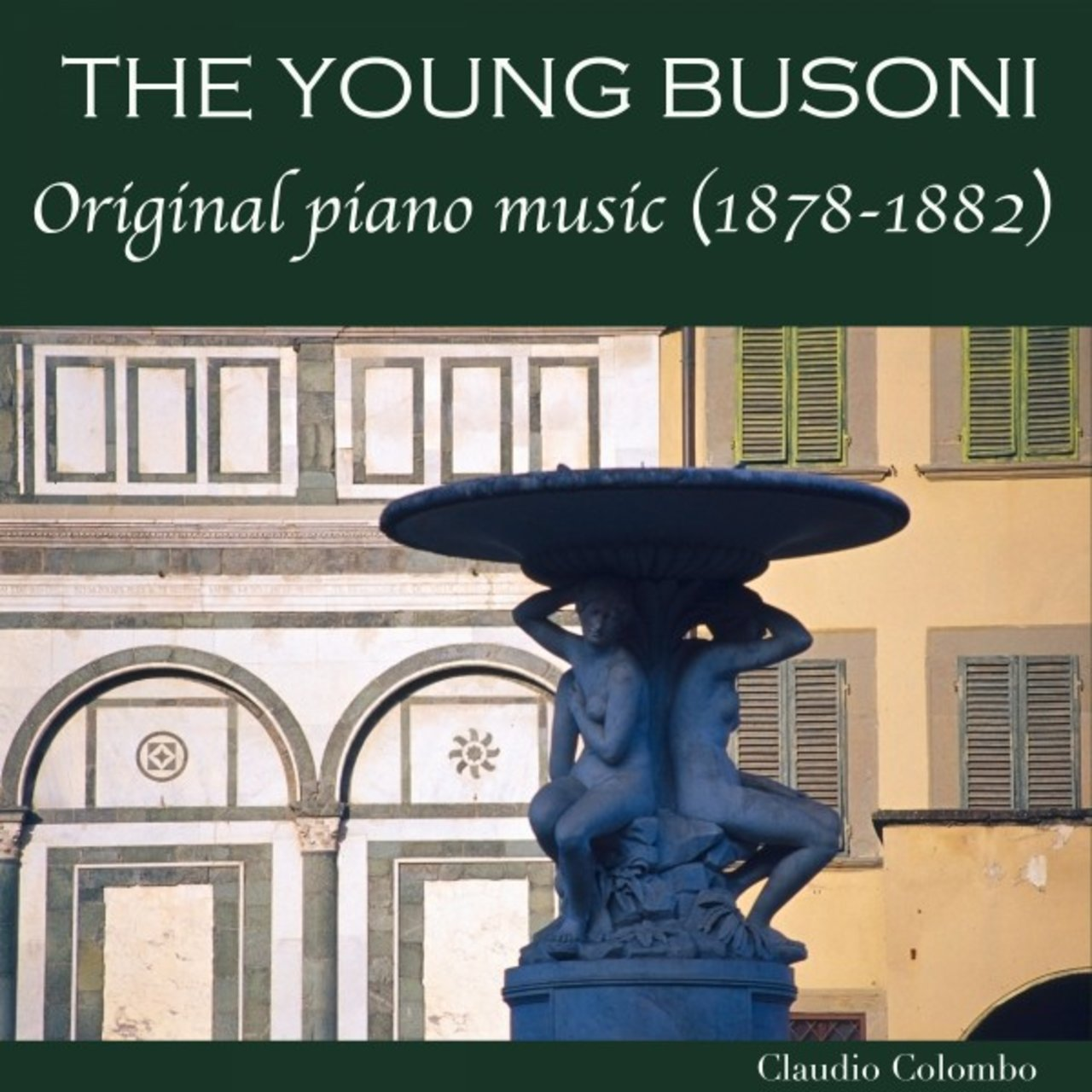 The Young Busoni: Original Piano Music (1878-1882)