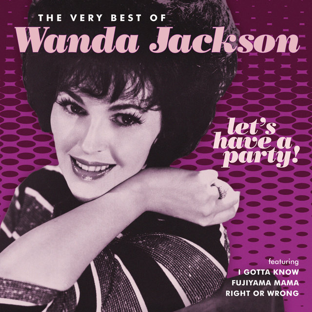 Let's Have A Party (The Very Best Of Wanda Jackson)