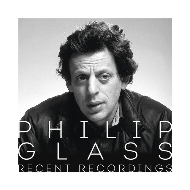 Philip Glass - Recent Recordings