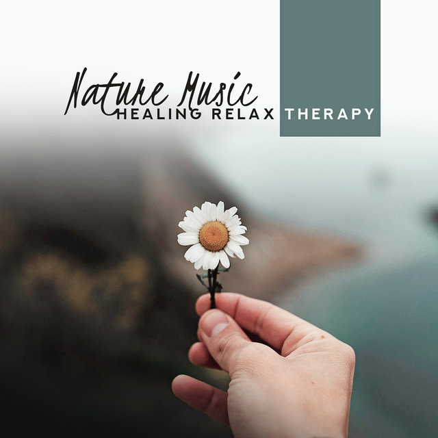 Nature Music Healing Relax Therapy – 2019 New Age Nature Sounds for Total Relaxation, Calming Down, Fight with Stress & Anxiety, Perfect Rest After Tough Day