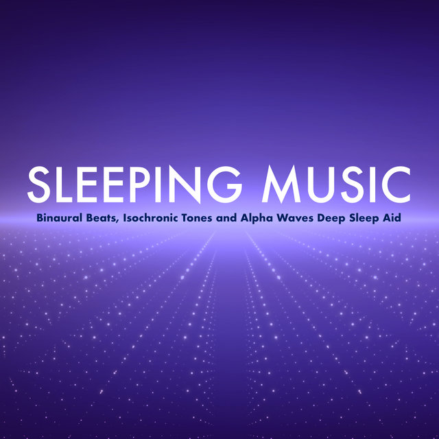 Sleeping Music: Binaural Beats, Isochronic Tones and Alpha Waves Deep Sleep Aid