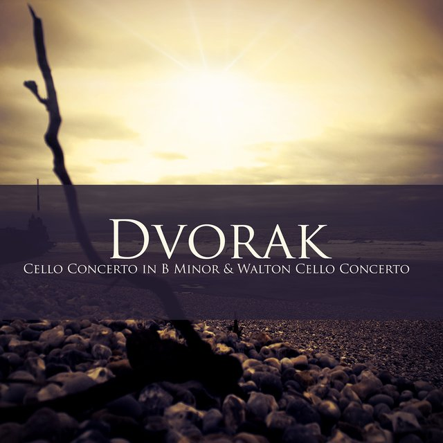 Dvorak Cello Concerto in B Minor & Walton Cello Concerto