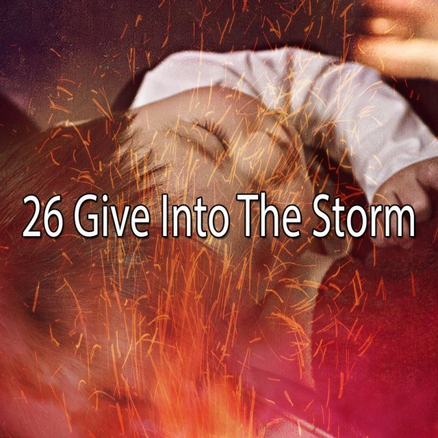 26 Give Into the Storm