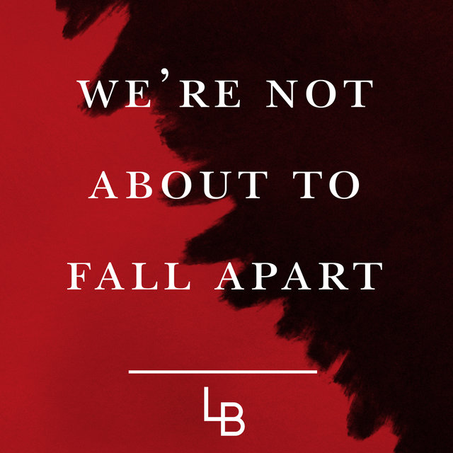 We're Not About to Fall Apart
