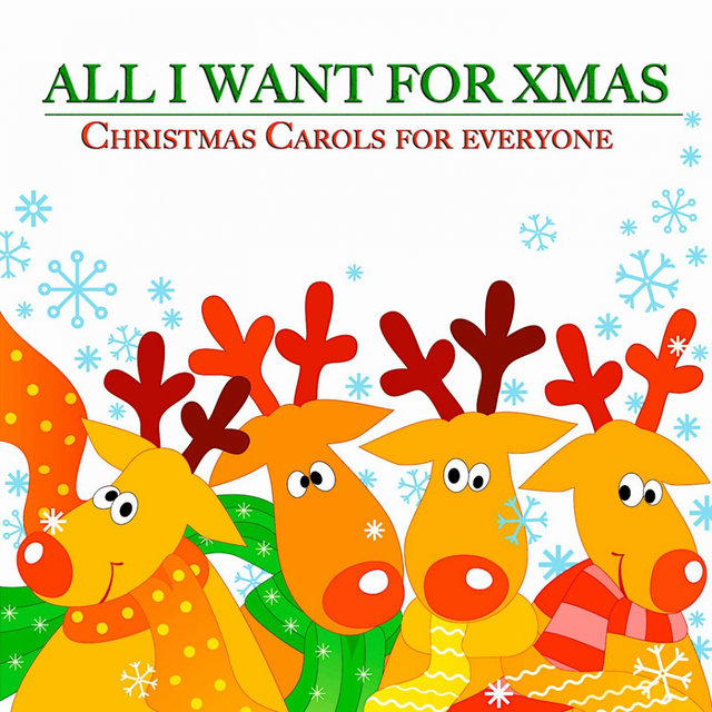 All I Want for Xmas (Christmas Carols for Everyone)