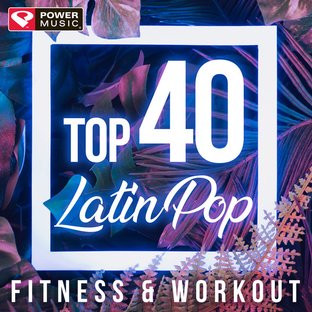 Top 40 Latin Pop Fitness & Workout (Non-Stop Fitness & Workout Mix)