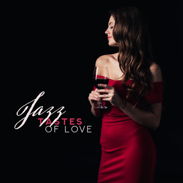 Jazz Tastes of Love: Collection of Very Romantic Smooth Jazz 2019 Music for Couple's, Background for Spending Perfect Evening Together, Anniversary Dinner Time, Hot Night Full of Sex & Calm Romantic Morning