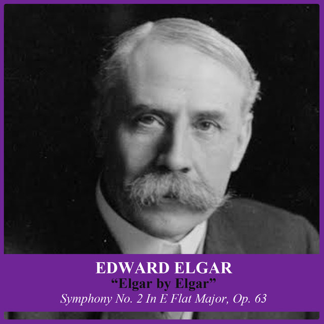 Elgar by Elgar: Symphony No. 2 In E Flat Major, Op. 63