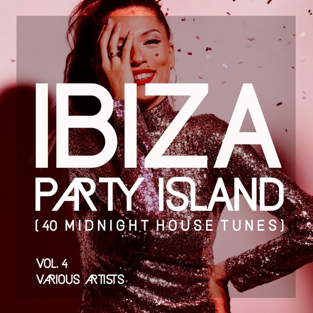 Ibiza Party Island (40 Midnight House Tunes), Vol. 4