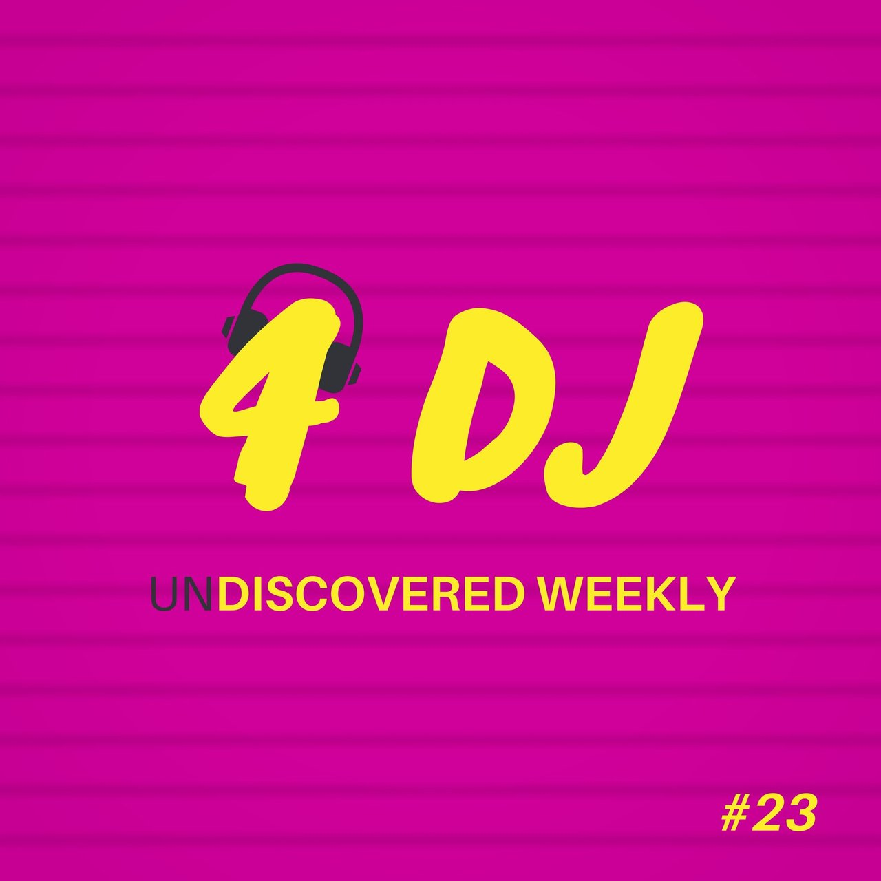 4 DJ: UnDiscovered Weekly #23