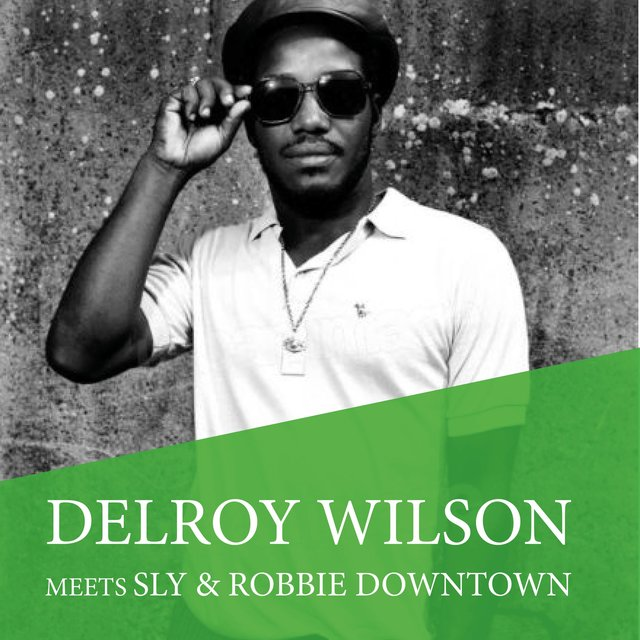 Delroy Wilson Meets Sly & Robbie Downtown