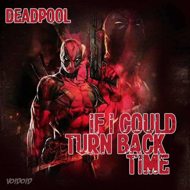If I Could Turn Back Time (Deadpool 2 Outro)