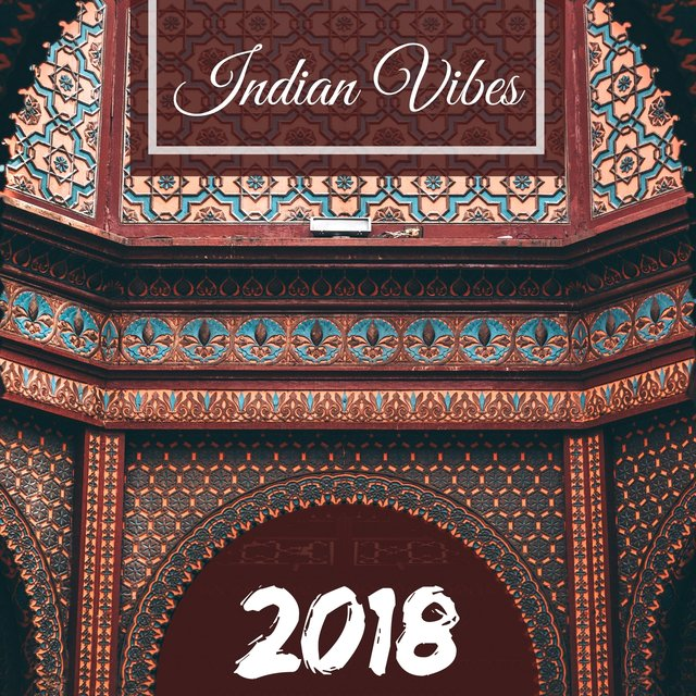 Indian Vibes 2018 - Relaxing Sitar, Tabla & Bansuri Instrumental Music