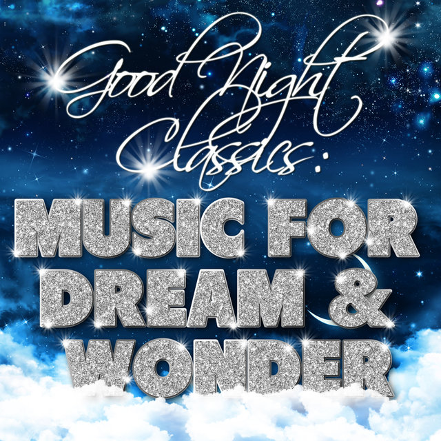 Good Night Classics: Music for Dream and Wonder
