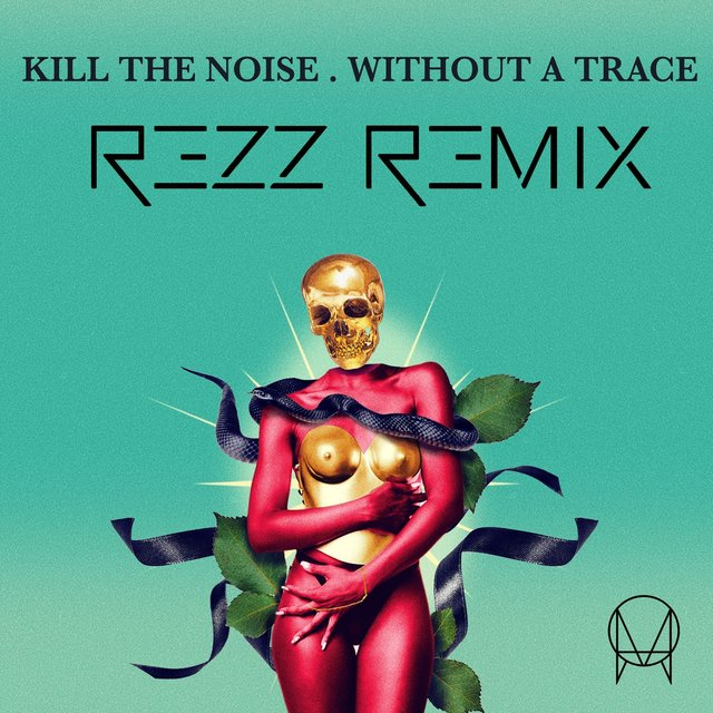 Without A Trace (feat. Stalking Gia) [Rezz Remix]