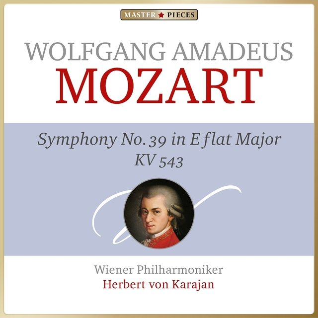 Masterpieces Presents Wolfgang Amadeus Mozart: Symphony No. 39 in E-Flat Major, K. 543