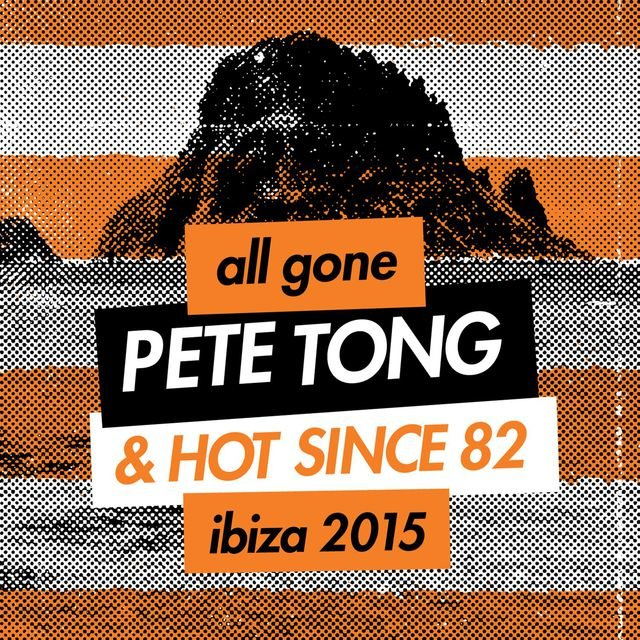 All Gone Pete Tong & Hot Since 82 Ibiza 2015 Mixtape