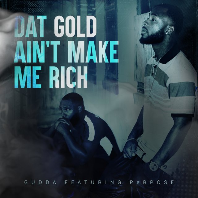 Dat Gold Ain't Make Me Rich (feat. Perpose)