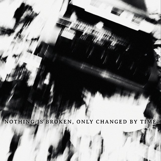 Nothing Is Broken, Only Changed by Time