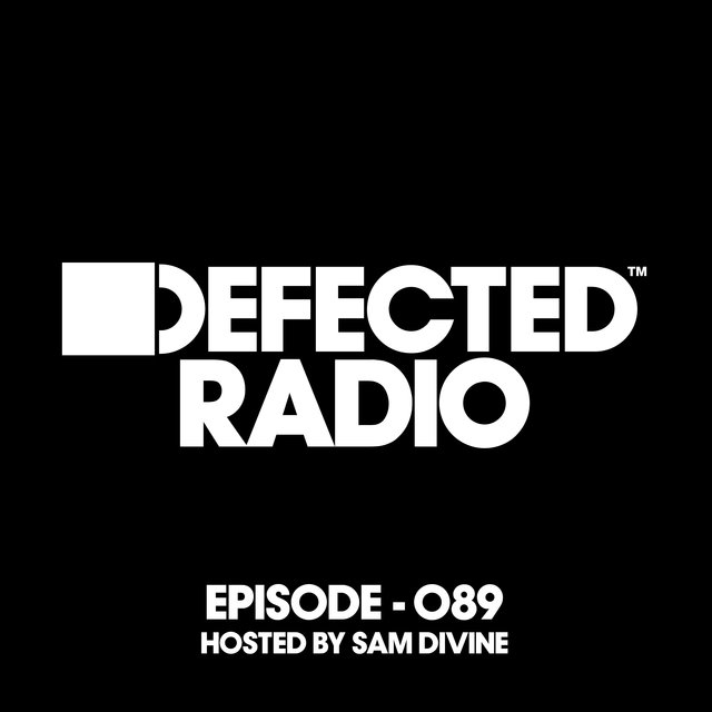 Defected Radio Episode 089 (hosted by Sam Divine)