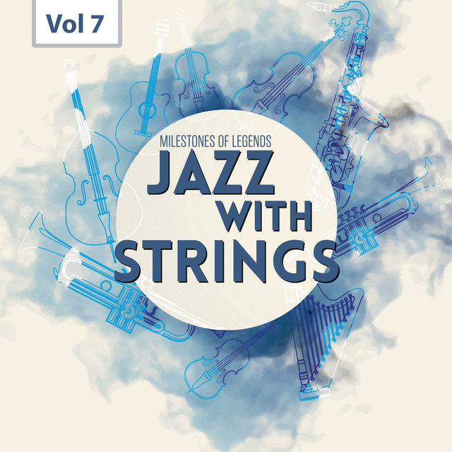Milestones of  Legends - Jazz With Strings, Vol. 7