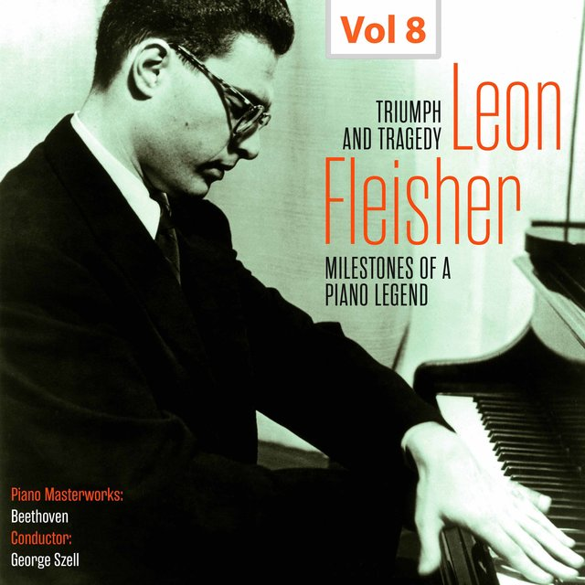 Milestones of a Piano Legend: Leon Fleisher, Vol. 8
