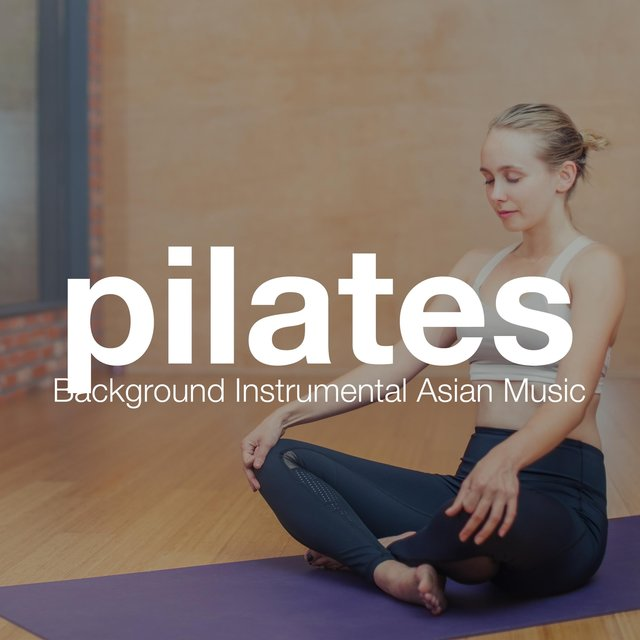 Pilates: Background Instrumental Asian Music for Pilates Exercises or Yoga Class
