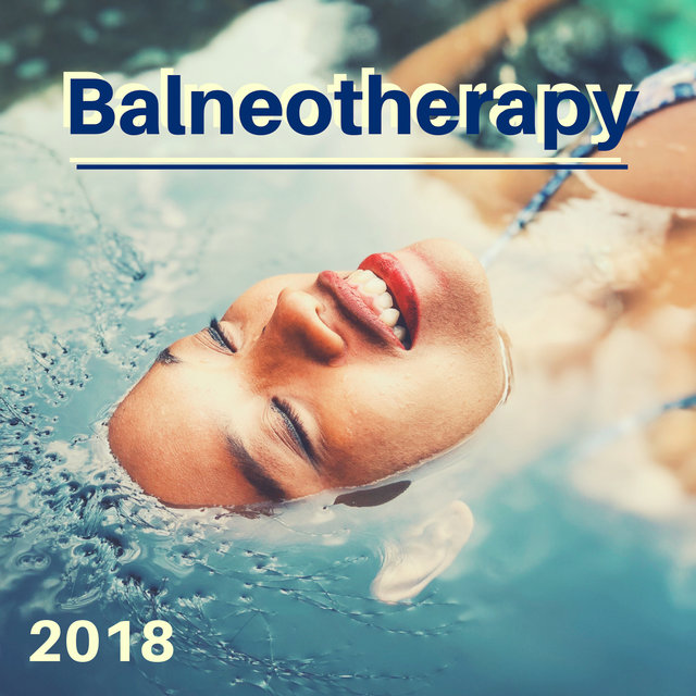 Balneotherapy 2018 - Spa Music for Day Spas, Zen Music for Meditation & Yoga