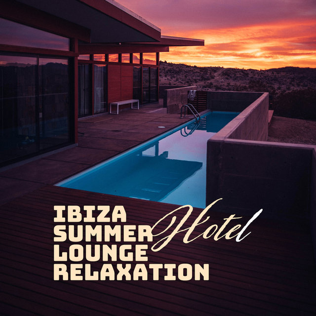 Ibiza Summer Hotel Lounge Relaxation: Compilation of Best Relaxing Chill Out 2019 Vibes, Beach Rest Music, Deep Calming Beats, Stress Relief