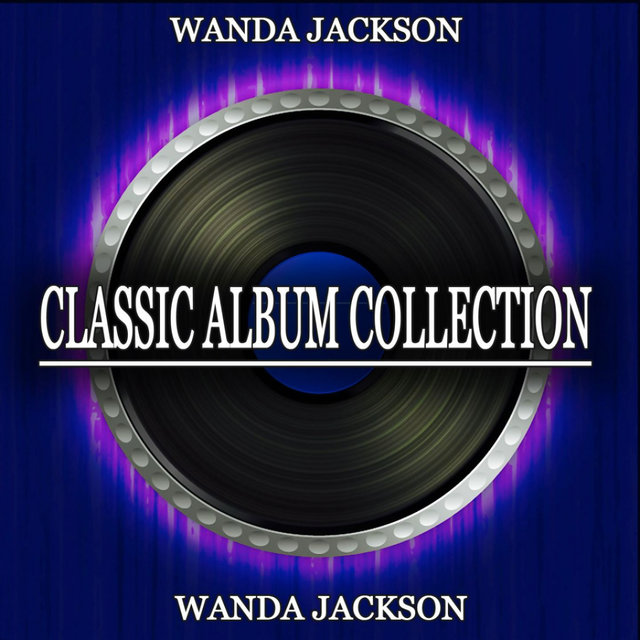 Wanda Jackson (Classic Album Collection)