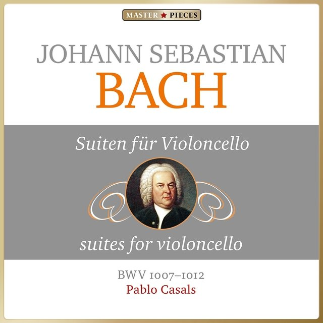 Masterpieces Presents Johann Sebastian Bach: Suites for Violoncello, BWV 1007 - 1012