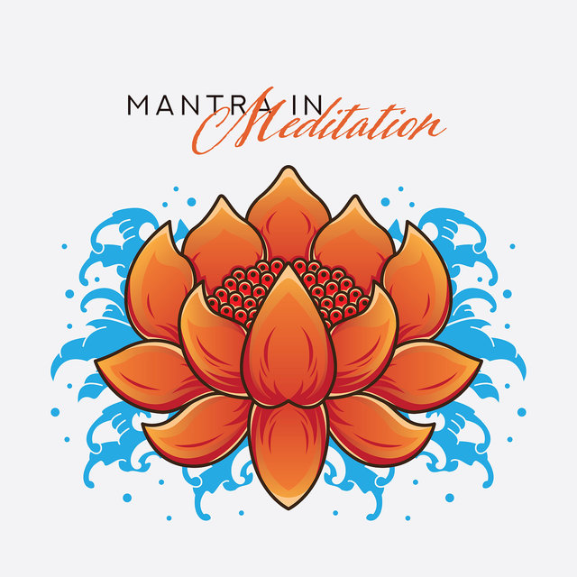 Mantra in Meditation – Mindfulness Relaxation, Reiki, Asian Yoga Bliss, Inner Focus, Calm Down, Mantra Songs, Deep Meditation, Yoga Practice, Zen