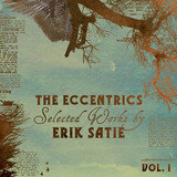 The Eccentrics - Selected Works by Erik Satie Vol. 1