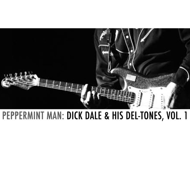 Peppermint Man: Dick Dale & His Del-Tones, Vol. 1