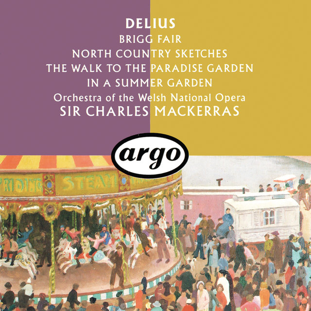 Delius: Brigg Fair; North Country Sketches; In A Summer Garden; The Walk To The Paradise Garden