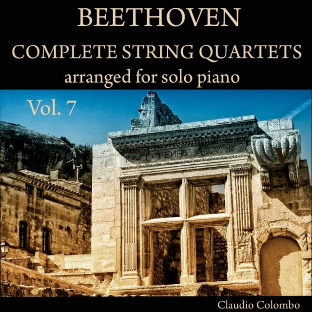 Beethoven: Complete String Quartets Arranged for Solo Piano, Vol. 7