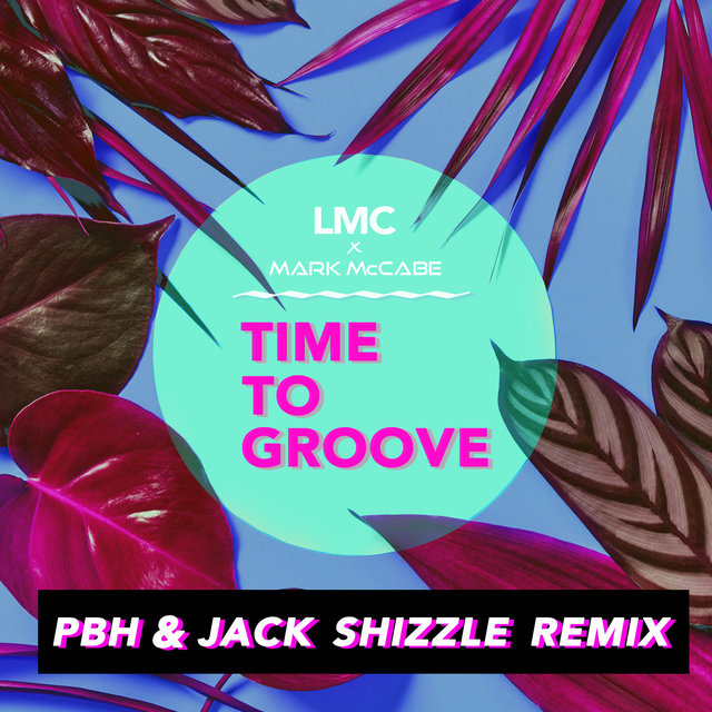 Time To Groove (LMC X Mark McCabe / PBH & Jack Shizzle Remix)