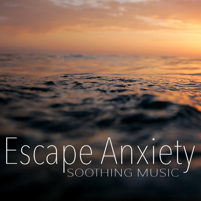 Escape Anxiety Soothing Music