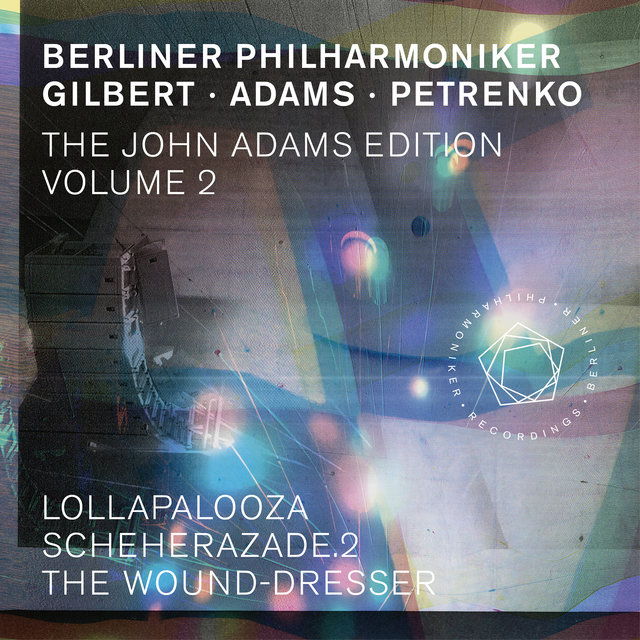 The John Adams Edition, Vol. 2: Lollapalooza, Scheherazade. 2 & The Wound-Dresser