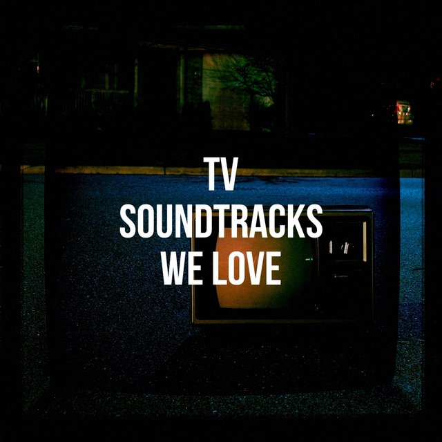 Tv Soundtracks We Love