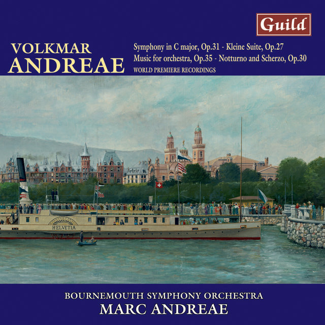 Andreae: Symphony in C Major, Notturno and Scherzo, Music for Orchestra, Kleine Suite Op. 27