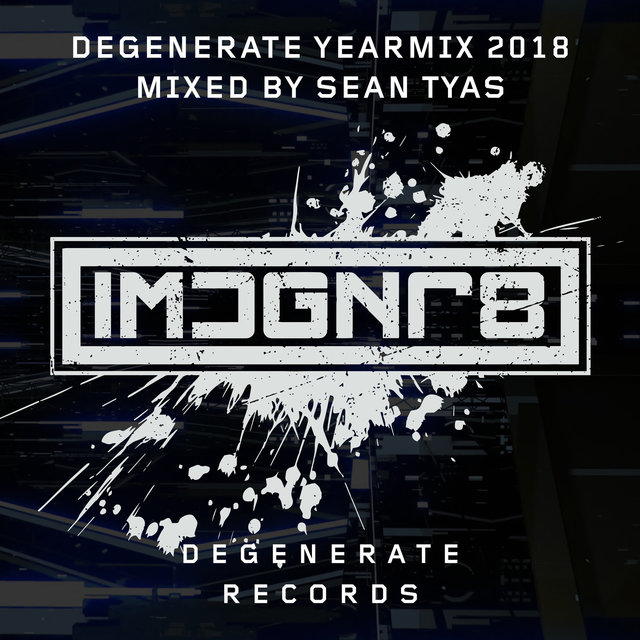 Degenerate 2018 Yearmix