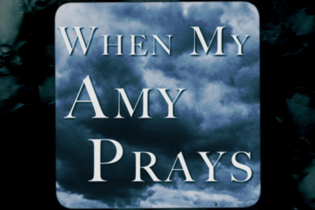 When My Amy Prays
