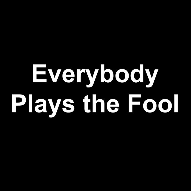 Everybody Plays the Fool