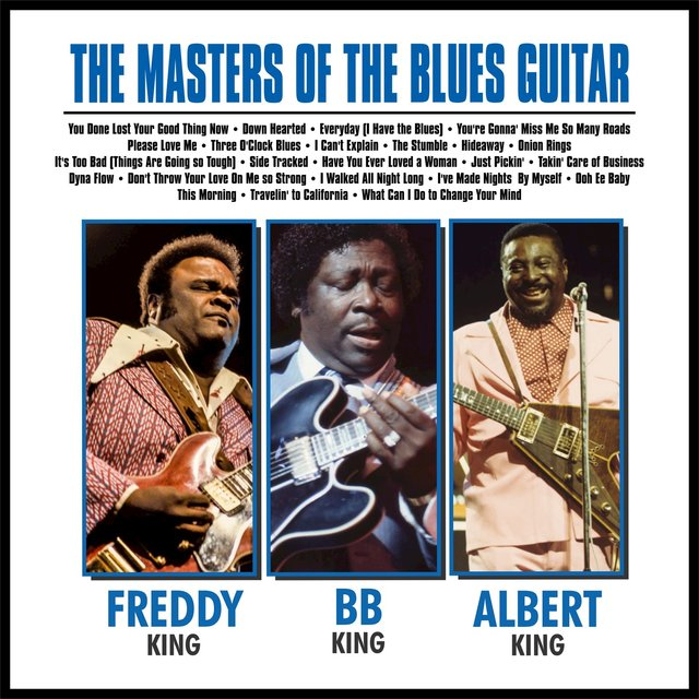 The Masters of the Blues Guitar…… BB, Albert and Freddy